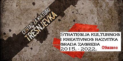 STRATEGIJA KULTURNOG I KREATIVNOG RAZVITKA GRADA ZAGREBA 2015.–2022. Otkazano