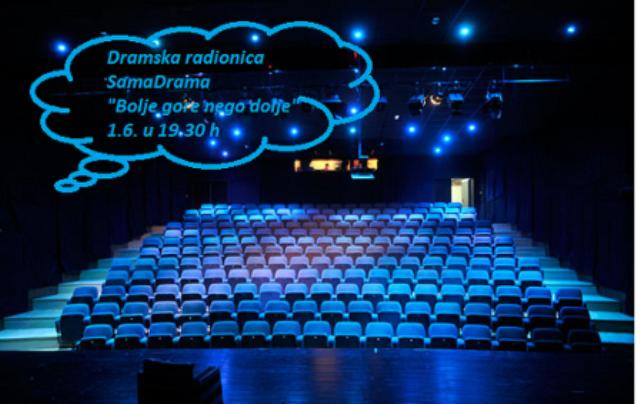 """Završna produkcija dramske grupe SamaDrama / """"Bolje gore nego dolje?"""" / 1.6.2018. / 19.30 h"""