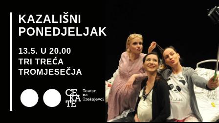 Kazališni ponedjeljak 13.5. u 20.00 TRI TREĆA TROMJESEČJA